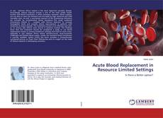Couverture de Acute Blood Replacement in Resource Limited Settings