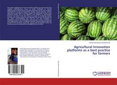 Bookcover of Agricultural Innovation platforms as a best practice for farmers