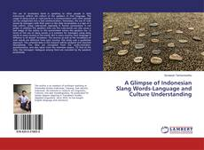 Bookcover of A Glimpse of Indonesian Slang Words-Language and Culture Understanding