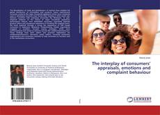 Portada del libro de The interplay of consumers' appraisals, emotions and complaint behaviour