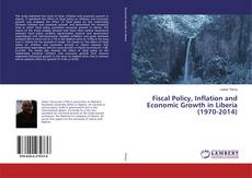 Bookcover of Fiscal Policy, Inflation and Economic Growth in Liberia (1970-2014)