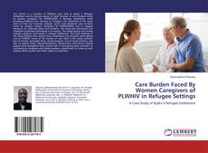 Buchcover von Care Burden Faced By Women Caregivers of PLWHIV in Refugee Settings