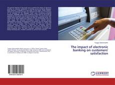 Bookcover of The impact of electronic banking on customers' satisfaction