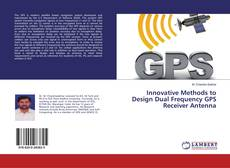 Bookcover of Innovative Methods to Design Dual Frequency GPS Receiver Antenna