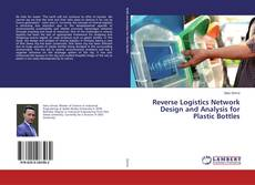 Copertina di Reverse Logistics Network Design and Analysis for Plastic Bottles