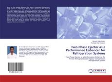Bookcover of Two-Phase Ejector as a Performance Enhancer for Refrigeration Systems