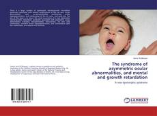 Bookcover of The syndrome of asymmetric ocular abnormalities, and mental and growth retardation