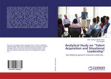 """Bookcover of Analytical Study on """"Talent Acquisition and Situational Leadership"""""""