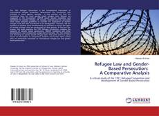 Bookcover of Refugee Law and Gender-Based Persecution: A Comparative Analysis
