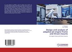 Bookcover of Design and analysis of adaptive jet engine frame and thrust mounts