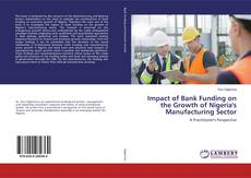 Bookcover of Impact of Bank Funding on the Growth of Nigeria's Manufacturing Sector
