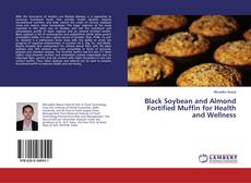 Black Soybean and Almond Fortified Muffin for Health and Wellness的封面