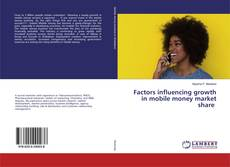 Copertina di Factors influencing growth in mobile money market share