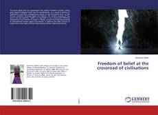 Bookcover of Freedom of belief at the crossroad of civilisations