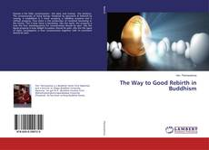 Bookcover of The Way to Good Rebirth in Buddhism