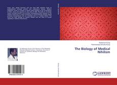 Bookcover of The Biology of Medical Nihilism