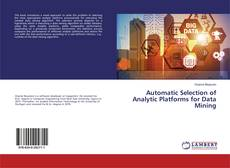 Bookcover of Automatic Selection of Analytic Platforms for Data Mining
