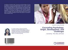Bookcover of Counseling Psychology: Origin, Development, and Challenges