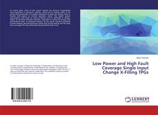 Bookcover of Low Power and High Fault Coverage Single Input Change X-Filling TPGs