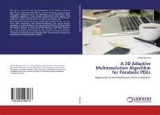 Bookcover of A 3D Adaptive Multiresolution Algorithm for Parabolic PDEs