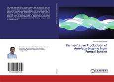 Bookcover of Fermentative Production of Amylase Enzyme from Fungal Species