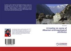Bookcover of A treatise on some of Albanian anthropological attributes
