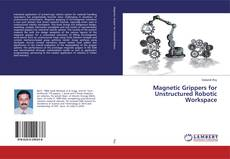 Bookcover of Magnetic Grippers for Unstructured Robotic Workspace