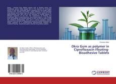 Okra Gum as polymer in Ciprofloxacin Floating-Bioadhesive Tablets的封面