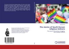 Bookcover of The stories of South Korean religious lesbians