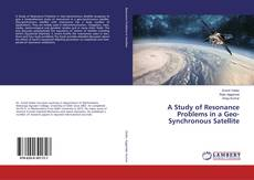 Bookcover of A Study of Resonance Problems in a Geo-Synchronous Satellite