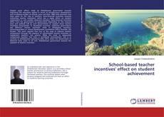 School-based teacher incentives' effect on student achievement的封面