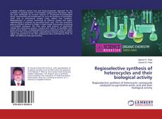 Bookcover of Regioselective synthesis of heterocycles and their biological activity
