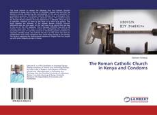 Bookcover of The Roman Catholic Church in Kenya and Condoms