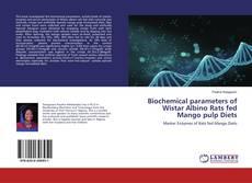 Copertina di Biochemical parameters of Wistar Albino Rats fed Mango pulp Diets
