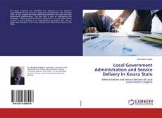 Bookcover of Local Government Administration and Service Delivery in Kwara State