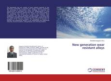 Bookcover of New generation wear resistant alloys
