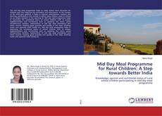 Bookcover of Mid Day Meal Programme for Rural Children: A Step towards Better India
