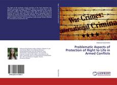 Bookcover of Problematic Aspects of Protection of Right to Life in Armed Conflicts
