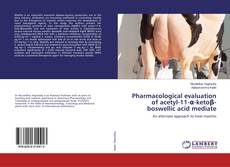 Capa do livro de Pharmacological evaluation of acetyl-11-α-ketoβ-boswellic acid mediate