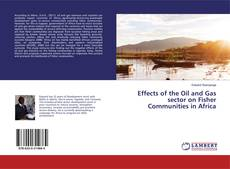 Bookcover of Effects of the Oil and Gas sector on Fisher Communities in Africa