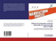 Bookcover of Effect of composite material electrode on common die steel in EDM
