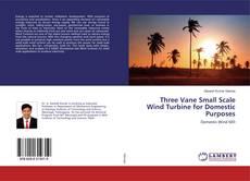 Couverture de Three Vane Small Scale Wind Turbine for Domestic Purposes