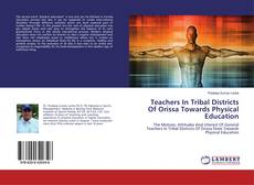 Teachers In Tribal Districts Of Orissa Towards Physical Education的封面