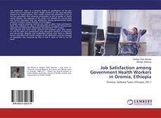 Bookcover of Job Satisfaction among Government Health Workers in Oromia, Ethiopia