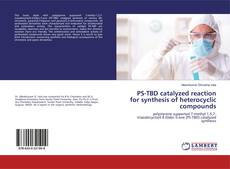 Bookcover of PS-TBD catalyzed reaction for synthesis of heterocyclic compounds