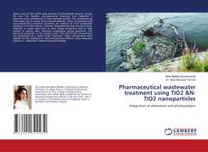 Bookcover of Pharmaceutical wastewater treatment using TIO2 &N-TIO2 nanoparticles