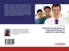 Bookcover of Scientific productivity of Iraqi pediatricians in pediatric nephrology