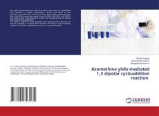 Bookcover of Azomethine ylide mediated 1,3 dipolar cycloaddition reaction