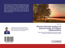 Bookcover of Physico-chemical analysis of ground water of Indapur (Maharashtra)
