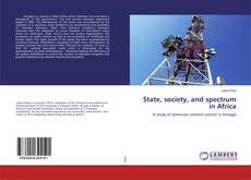 Bookcover of State, society, and spectrum in Africa